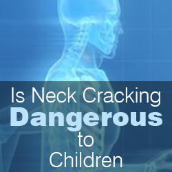 When Children Crack their Neck Is It Dangerous