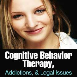 Cognitive Behavior Therapy, Addictions, & Legal Issues