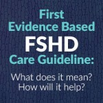 First Evidence Based FSHD Care Guideline: What does it mean? How will it help?