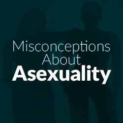 Misconceptions About Asexuality