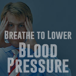 Breathe to Lower Blood Pressure