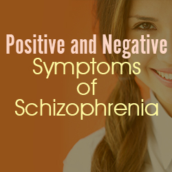 Learn What Are the Positive and Negative Symptoms of Schizophrenia