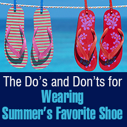 Protect Your Feet with These Flip Flop Tips -  The Do's and Don'ts for Wearing Summer's Favorite Shoe
