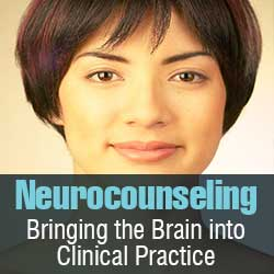 Neurocounseling: Bringing the Brain into Clinical Practice
